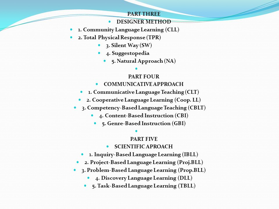 PART THREE DESIGNER METHOD 1. Community Language Learning (CLL) 2. Total Physical Response (TPR) 3. Silent Way (SW) 4. Suggestopedia 5. Natural Approa