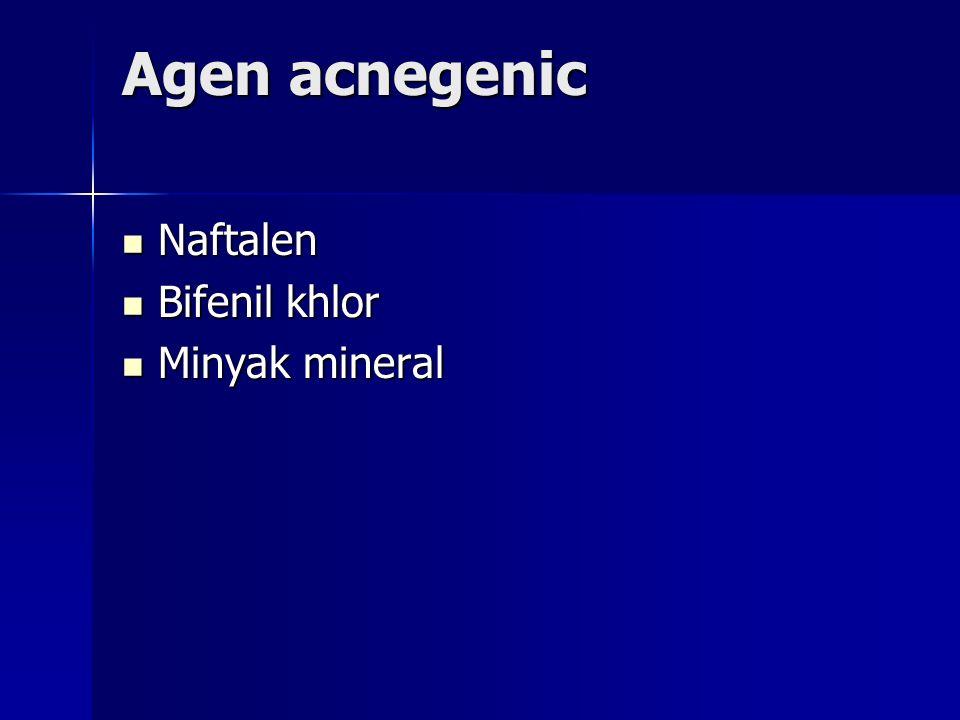 Agen acnegenic Naftalen Naftalen Bifenil khlor Bifenil khlor Minyak mineral Minyak mineral