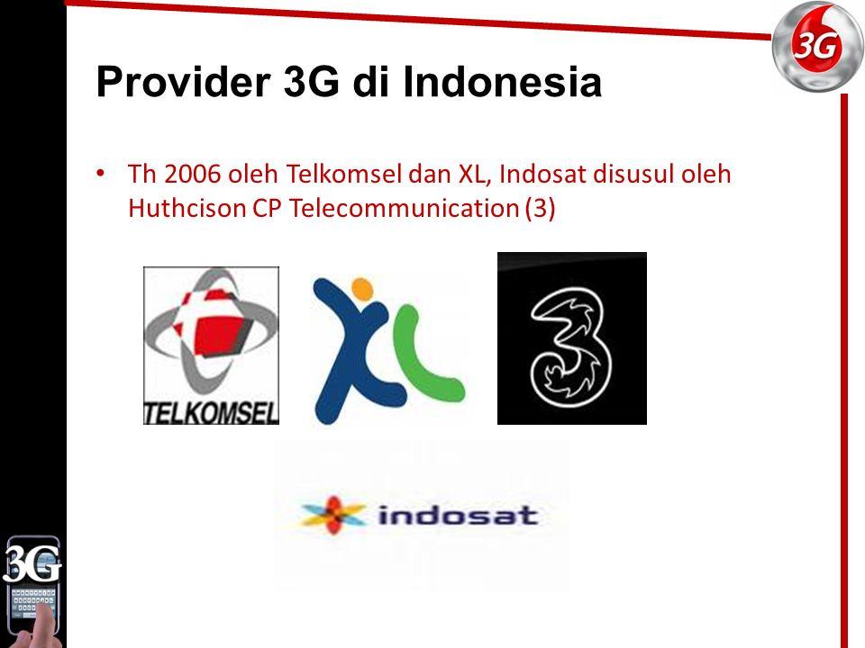 Provider 3G di Indonesia Th 2006 oleh Telkomsel dan XL, Indosat disusul oleh Huthcison CP Telecommunication (3)