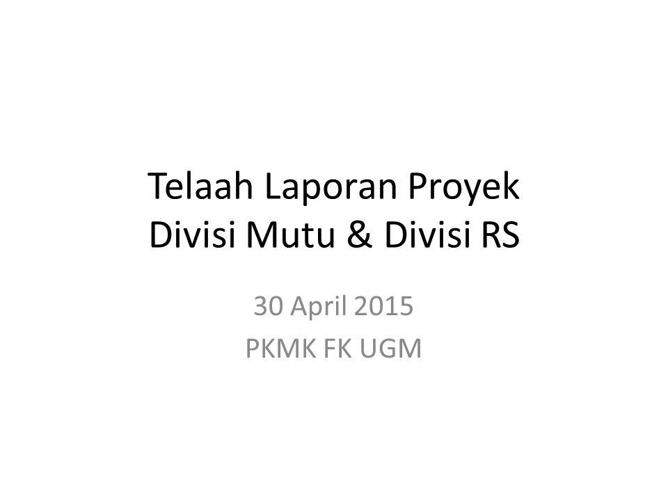 Telaah Laporan Proyek Divisi Mutu & Divisi RS 30 April 2015 PKMK FK UGM