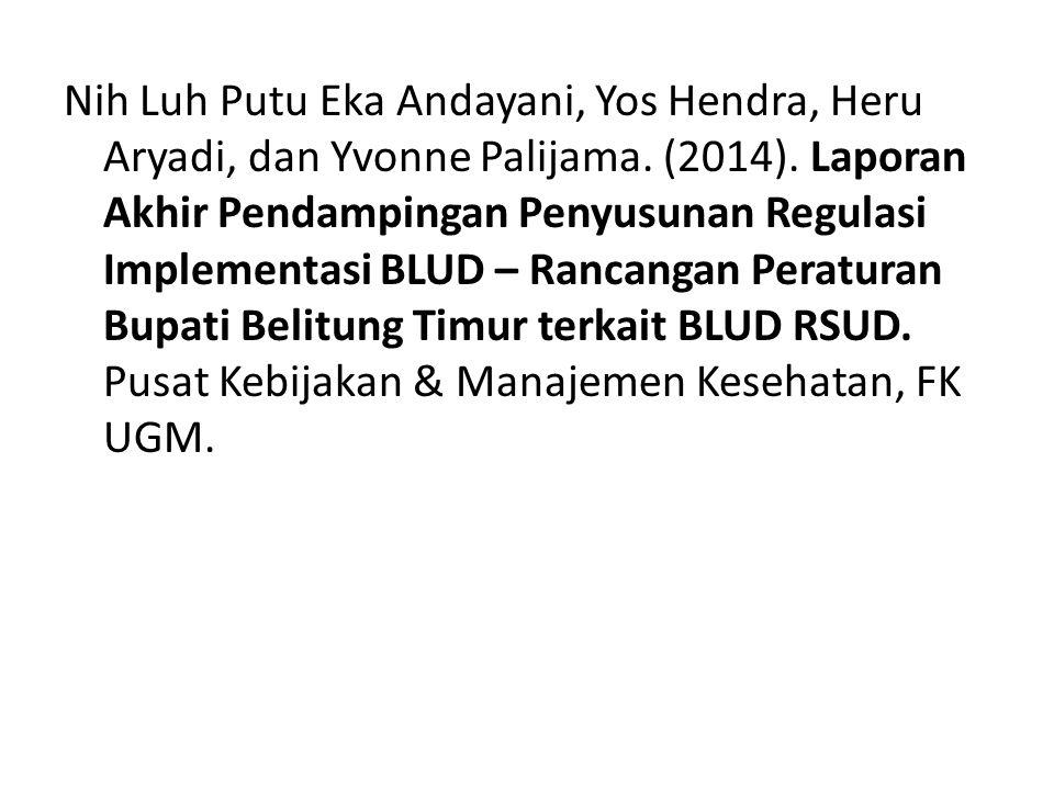 Nih Luh Putu Eka Andayani, Yos Hendra, Heru Aryadi, dan Yvonne Palijama. (2014). Laporan Akhir Pendampingan Penyusunan Regulasi Implementasi BLUD – Ra