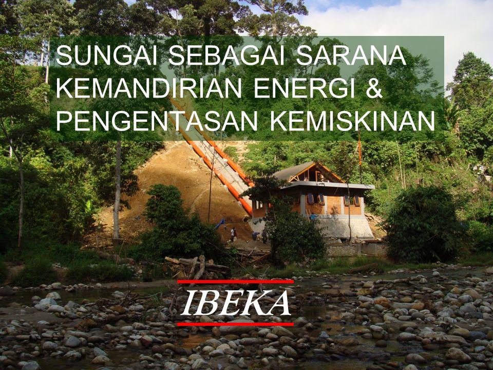 SUNGAI SEBAGAI SARANA KEMANDIRIAN ENERGI & PENGENTASAN KEMISKINAN IBEKA