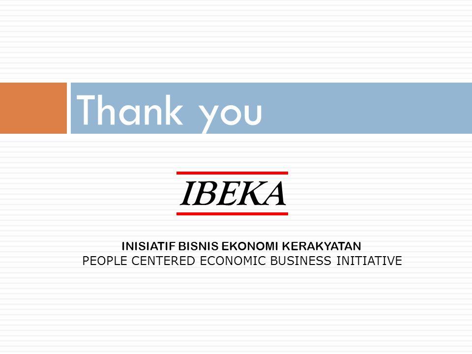 Thank you IBEKA INISIATIF BISNIS EKONOMI KERAKYATAN PEOPLE CENTERED ECONOMIC BUSINESS INITIATIVE