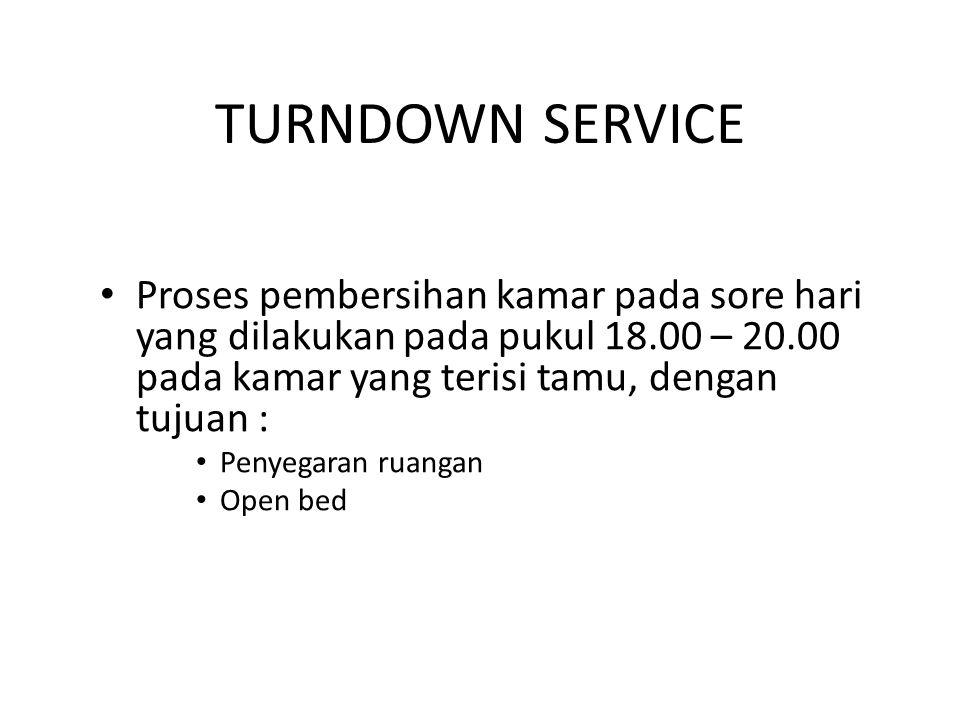 TURNDOWN SERVICE Proses pembersihan kamar pada sore hari yang dilakukan pada pukul 18.00 – 20.00 pada kamar yang terisi tamu, dengan tujuan : Penyegar