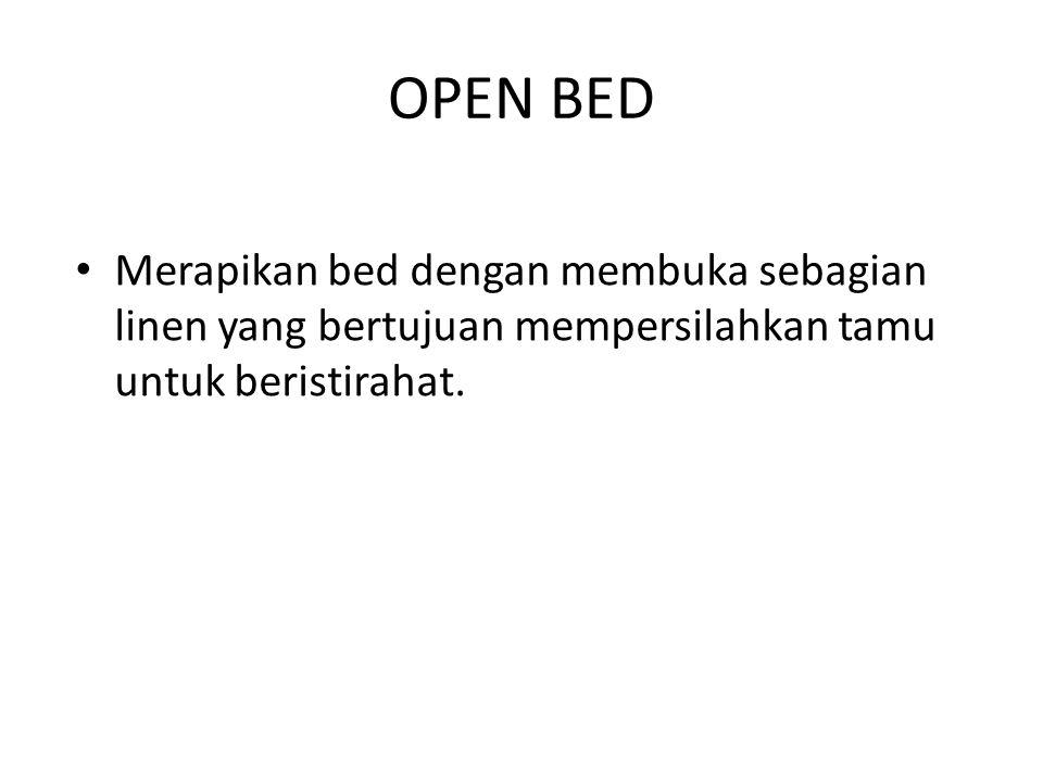 OPEN BED Merapikan bed dengan membuka sebagian linen yang bertujuan mempersilahkan tamu untuk beristirahat.