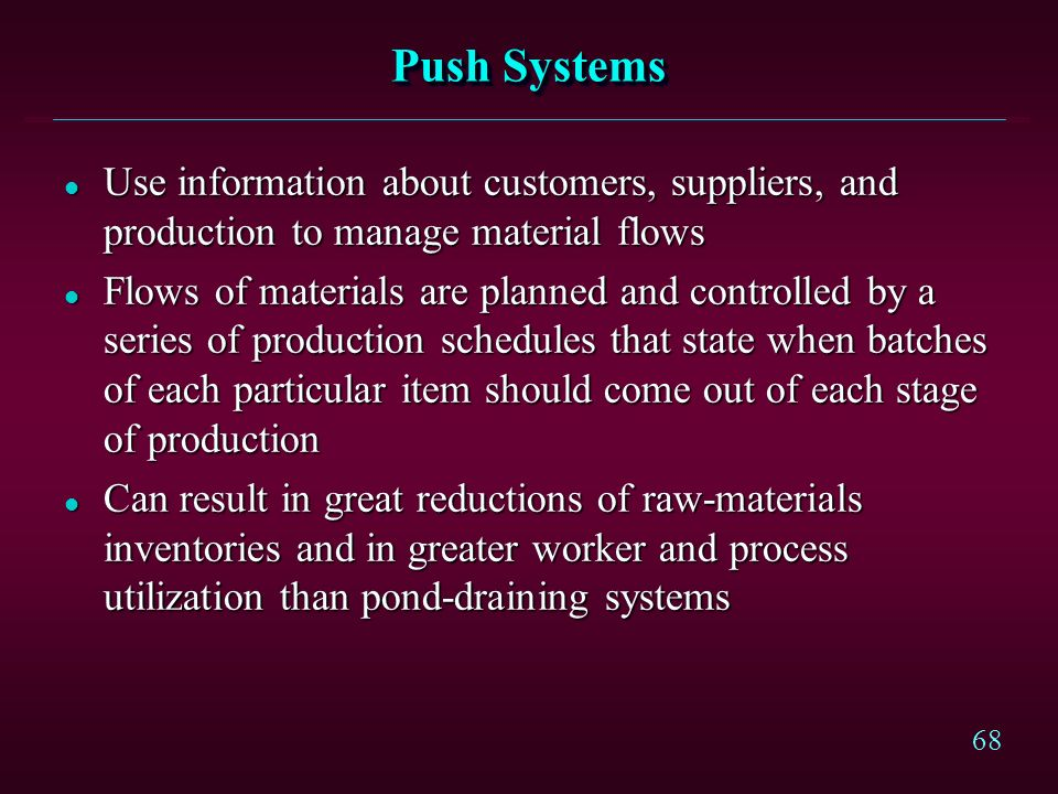 67 Pond-Draining Systems l Emphasis on holding inventories (reservoirs) of materials to support production l Little information passes through the sys
