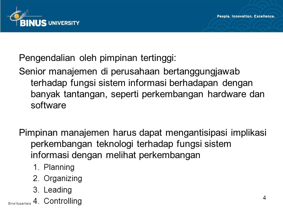 Bina Nusantara Pengendalian oleh pimpinan tertinggi: Senior manajemen di perusahaan bertanggungjawab terhadap fungsi sistem informasi berhadapan denga