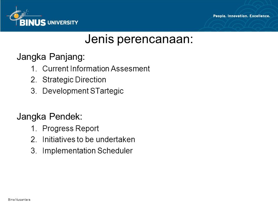 Bina Nusantara Jenis perencanaan: Jangka Panjang: 1.Current Information Assesment 2.Strategic Direction 3.Development STartegic Jangka Pendek: 1.Progr