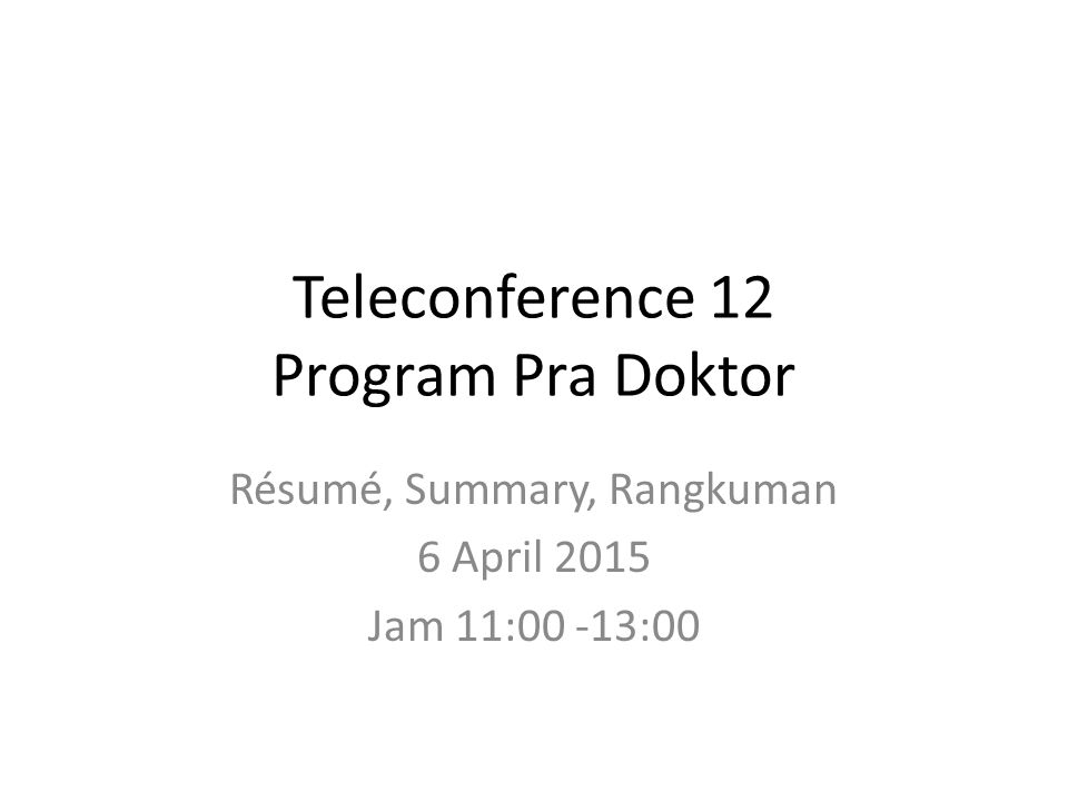 Teleconference 12 Program Pra Doktor Résumé, Summary, Rangkuman 6 April 2015 Jam 11:00 -13:00