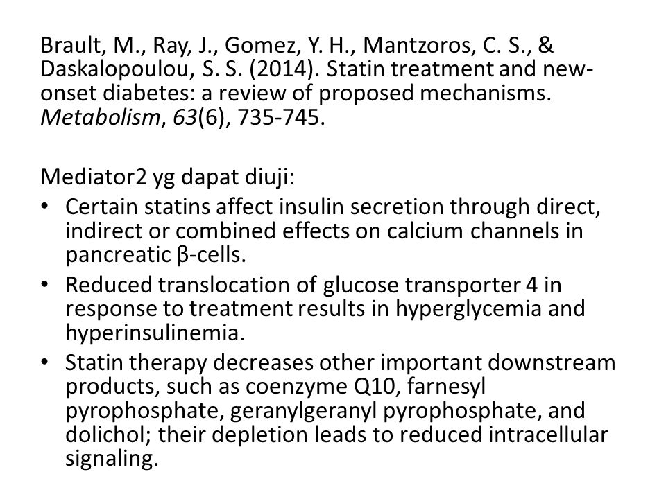 Brault, M., Ray, J., Gomez, Y. H., Mantzoros, C. S., & Daskalopoulou, S. S. (2014). Statin treatment and new- onset diabetes: a review of proposed mec