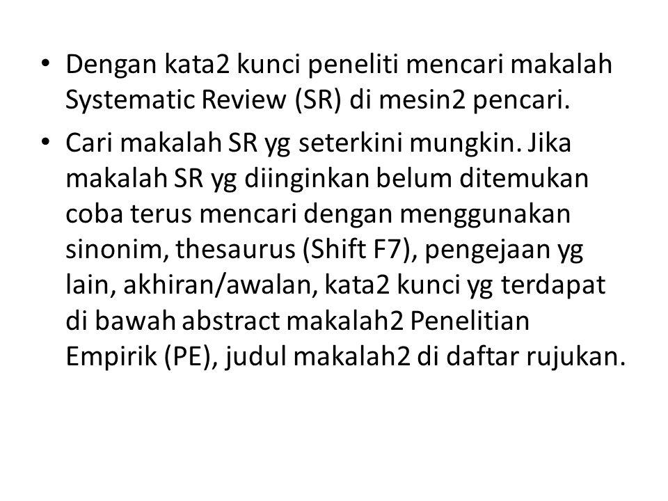 Dengan kata2 kunci peneliti mencari makalah Systematic Review (SR) di mesin2 pencari.