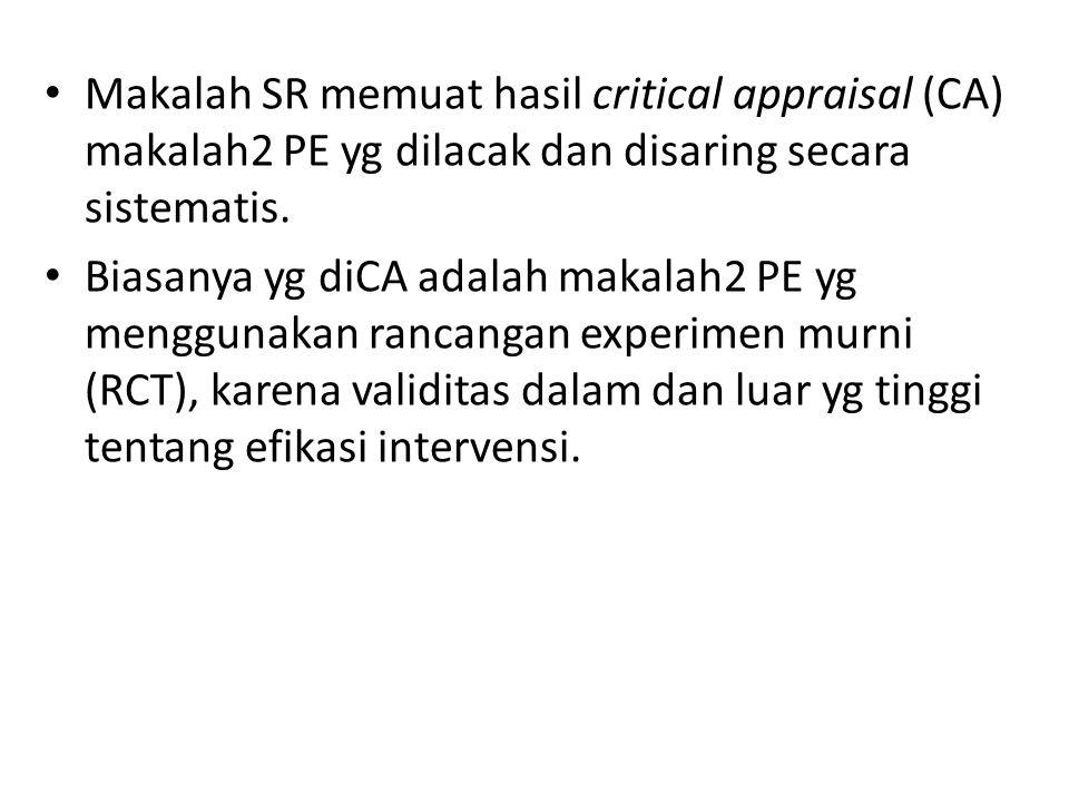 Makalah SR memuat hasil critical appraisal (CA) makalah2 PE yg dilacak dan disaring secara sistematis.
