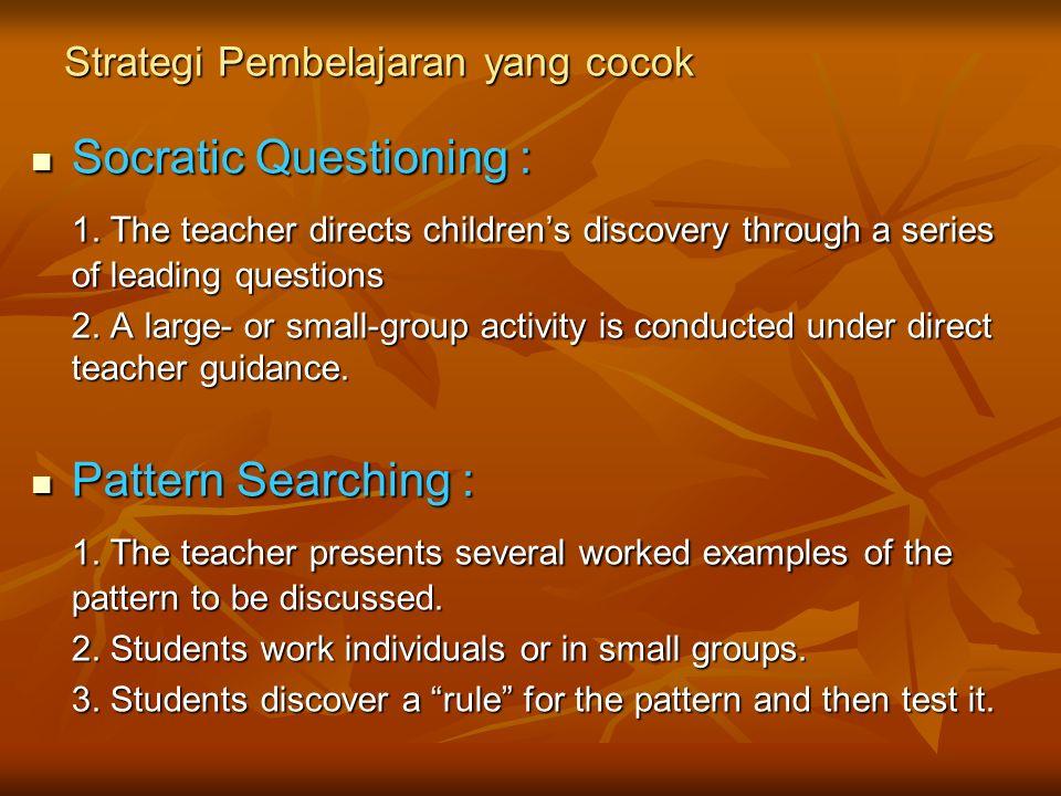 Strategi Pembelajaran yang cocok Socratic Questioning : Socratic Questioning : 1. The teacher directs children's discovery through a series of leading