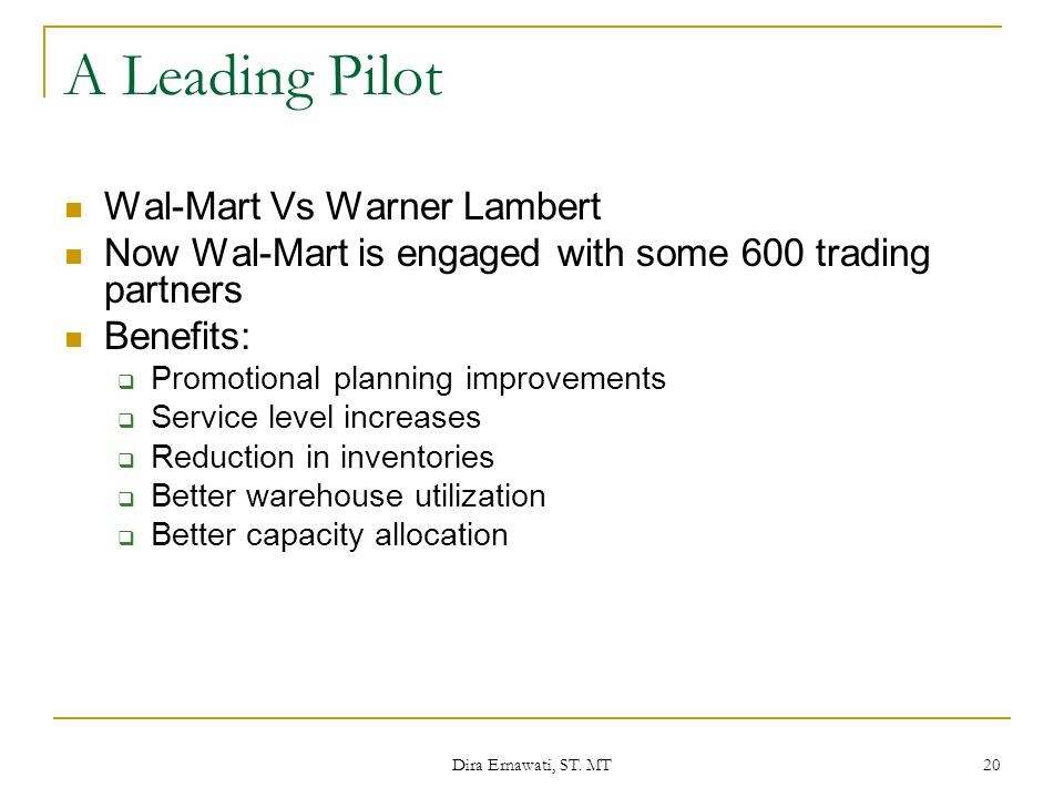Dira Ernawati, ST. MT 20 A Leading Pilot Wal-Mart Vs Warner Lambert Now Wal-Mart is engaged with some 600 trading partners Benefits:  Promotional pla