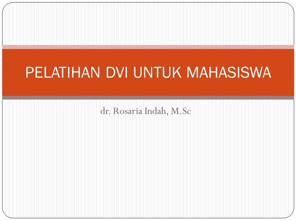 dr. Rosaria Indah, M.Sc PELATIHAN DVI UNTUK MAHASISWA