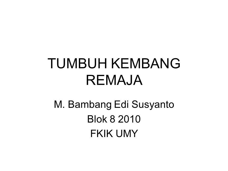 TUMBUH KEMBANG REMAJA M. Bambang Edi Susyanto Blok 8 2010 FKIK UMY