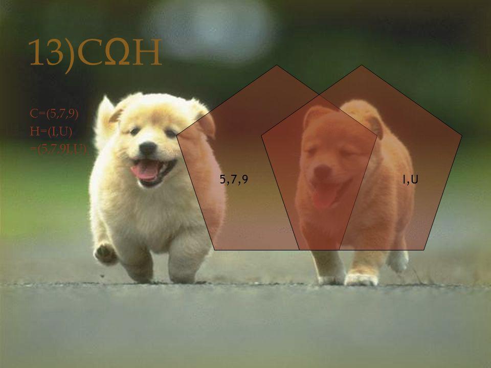 13)C Ω H C=(5,7,9) H=(I,U) =(5,7,9I,U) 5,7,9I,U
