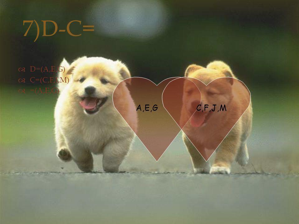 7)D-C=  D=(A,E,G)  C=(C,F,J,M)  =(A,E,G) A,E,GC,F,J,M