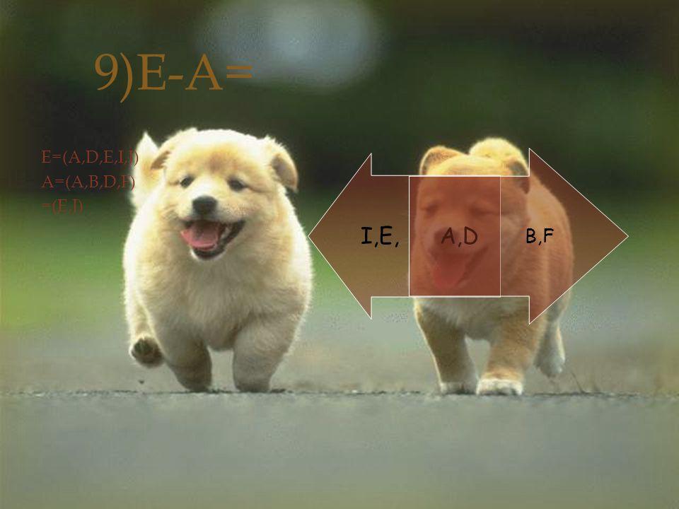 9)E-A= E=(A,D,E,I,J) A=(A,B,D,F) =(E,J) I,E, A,D B,F