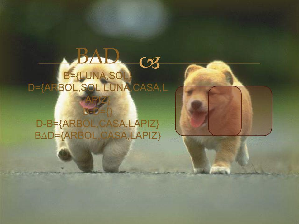  B∆D B={LUNA,SOL} D={ARBOL,SOL,LUNA,CASA,L APIZ} B-D={} D-B={ARBOL,CASA,LAPIZ} B∆D={ARBOL,CASA,LAPIZ}