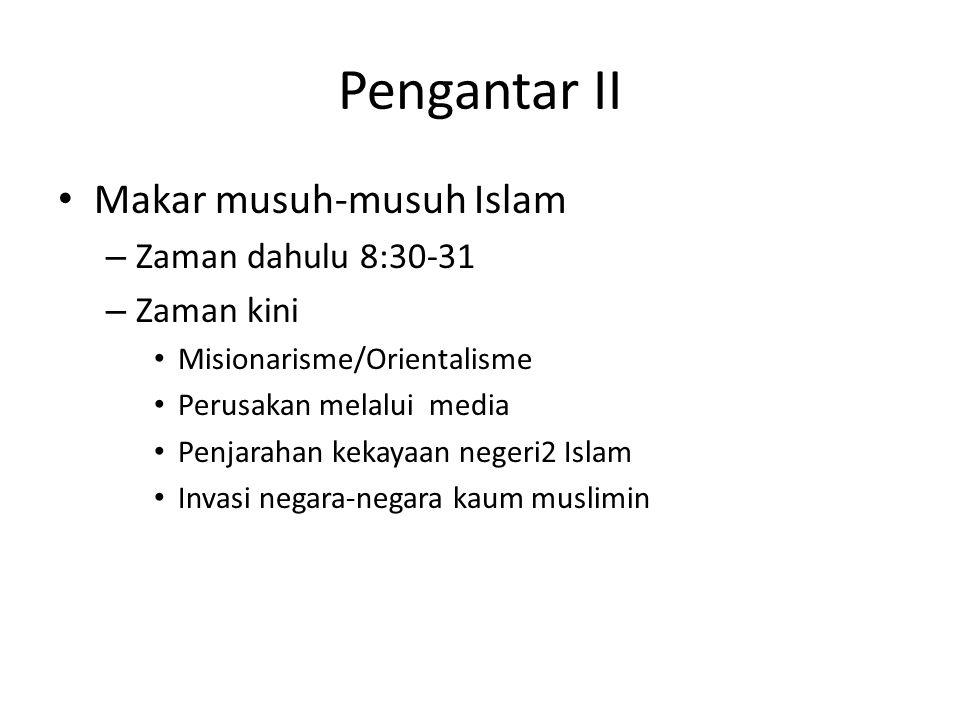 Pengantar II Makar musuh-musuh Islam – Zaman dahulu 8:30-31 – Zaman kini Misionarisme/Orientalisme Perusakan melalui media Penjarahan kekayaan negeri2