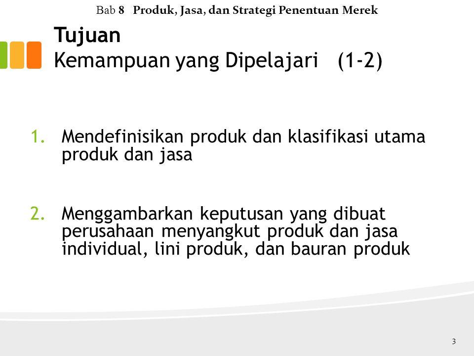 Tujuan Kemampuan yang Dipelajari (1-2) 1.Mendefinisikan produk dan klasifikasi utama produk dan jasa 2.Menggambarkan keputusan yang dibuat perusahaan menyangkut produk dan jasa individual, lini produk, dan bauran produk 3 Bab 8 Produk, Jasa, dan Strategi Penentuan Merek