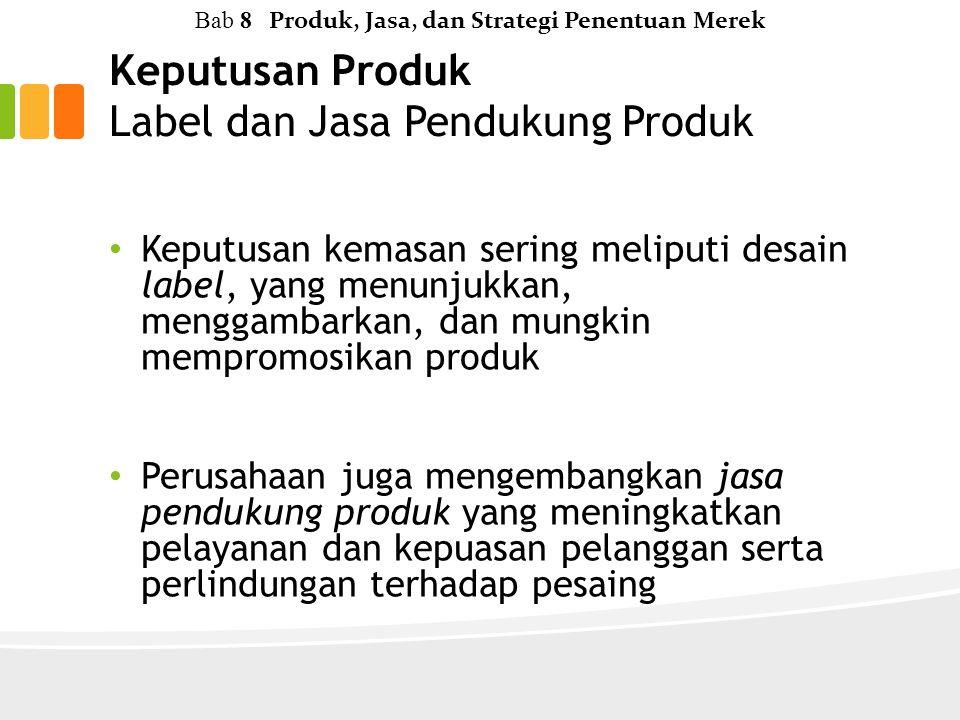 Keputusan Produk Label dan Jasa Pendukung Produk Keputusan kemasan sering meliputi desain label, yang menunjukkan, menggambarkan, dan mungkin mempromosikan produk Perusahaan juga mengembangkan jasa pendukung produk yang meningkatkan pelayanan dan kepuasan pelanggan serta perlindungan terhadap pesaing Bab 8 Produk, Jasa, dan Strategi Penentuan Merek