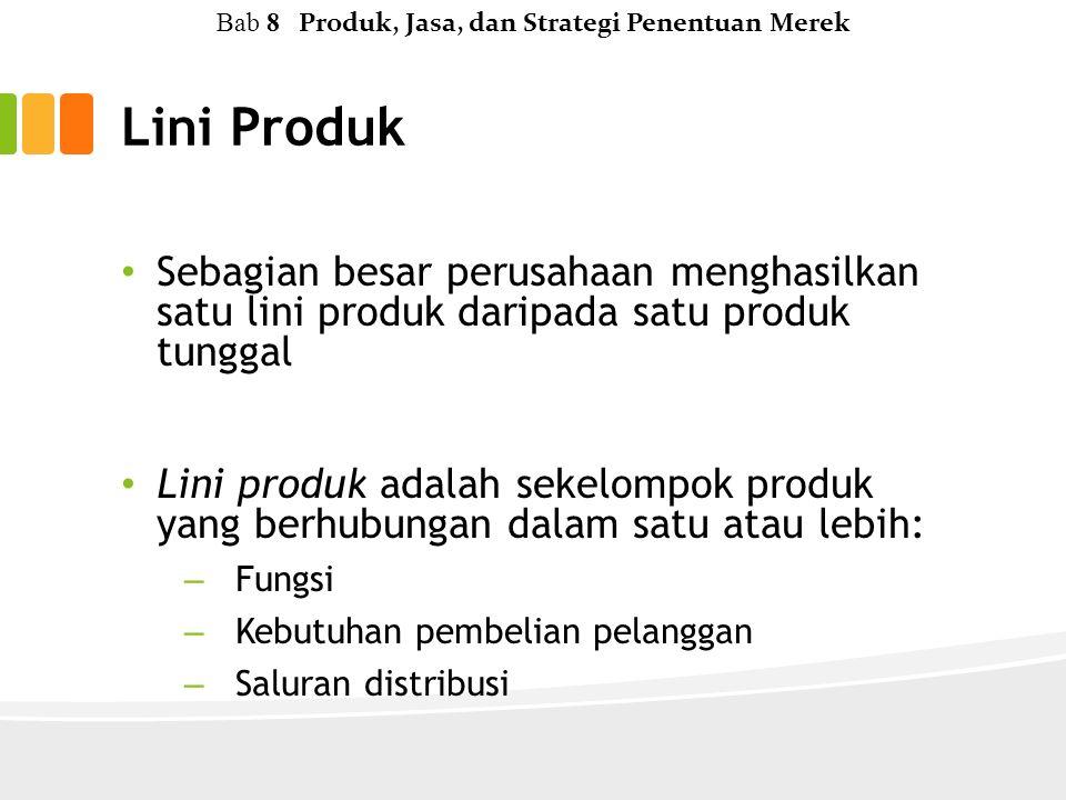 Lini Produk Sebagian besar perusahaan menghasilkan satu lini produk daripada satu produk tunggal Lini produk adalah sekelompok produk yang berhubungan dalam satu atau lebih: – Fungsi – Kebutuhan pembelian pelanggan – Saluran distribusi Bab 8 Produk, Jasa, dan Strategi Penentuan Merek