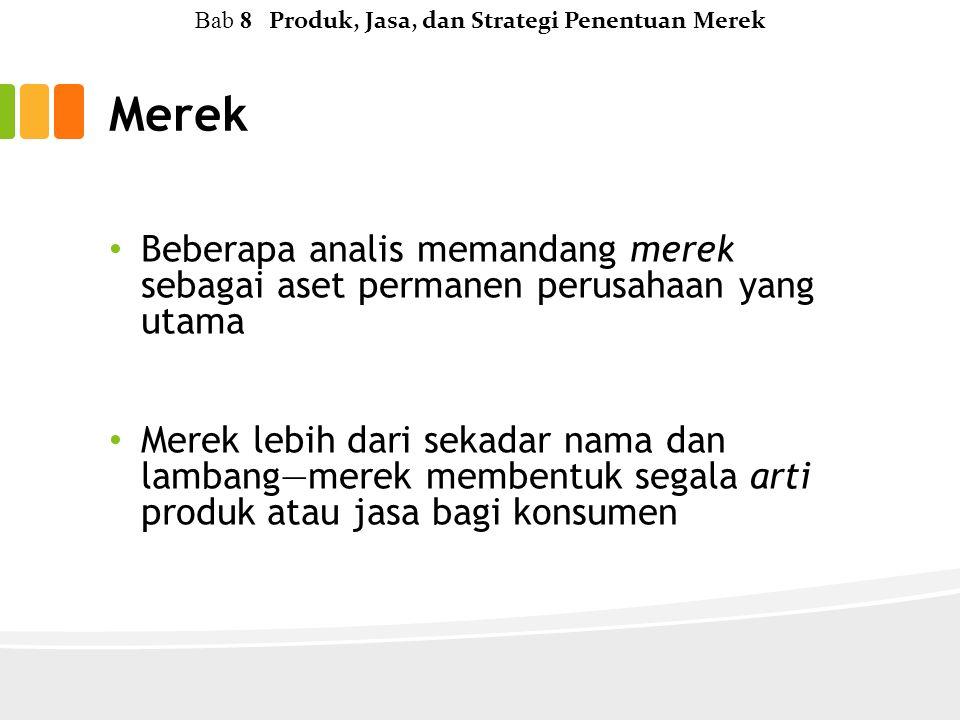 Merek Beberapa analis memandang merek sebagai aset permanen perusahaan yang utama Merek lebih dari sekadar nama dan lambang—merek membentuk segala arti produk atau jasa bagi konsumen Bab 8 Produk, Jasa, dan Strategi Penentuan Merek