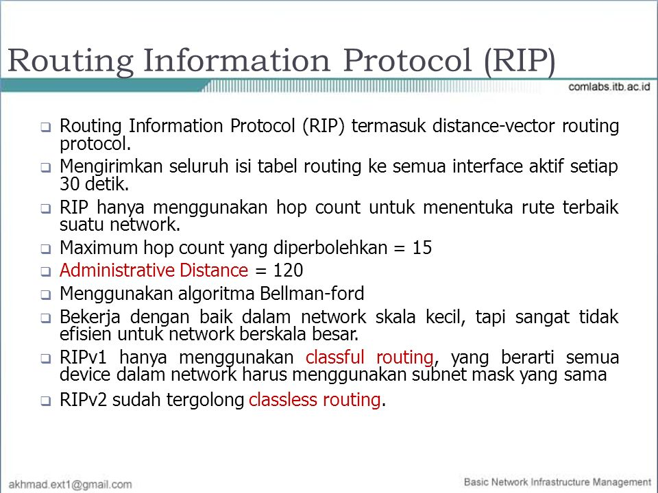Routing Information Protocol (RIP)  Routing Information Protocol (RIP) termasuk distance-vector routing protocol.  Mengirimkan seluruh isi tabel rou