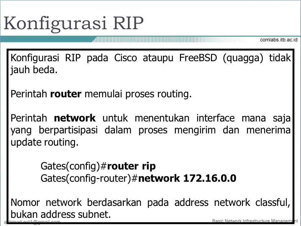 Konfigurasi RIP Konfigurasi RIP pada Cisco ataupu FreeBSD (quagga) tidak jauh beda. Perintah router memulai proses routing. Perintah network untuk men