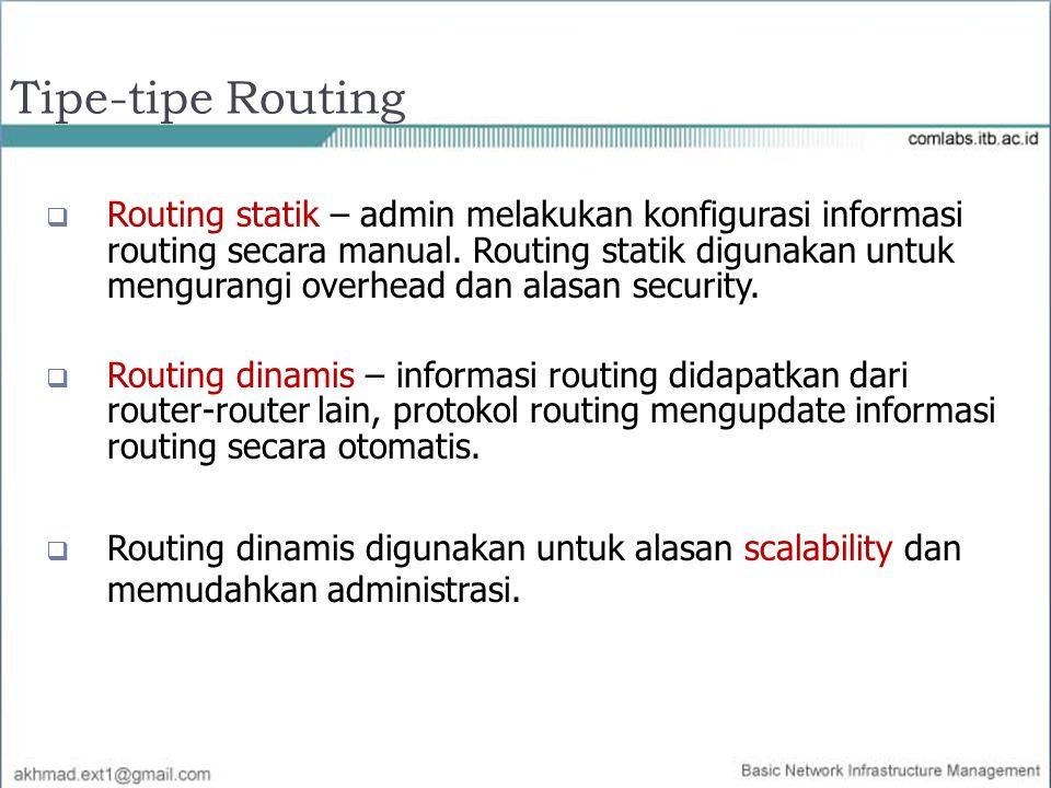 Tipe-tipe Routing  Routing statik – admin melakukan konfigurasi informasi routing secara manual. Routing statik digunakan untuk mengurangi overhead d