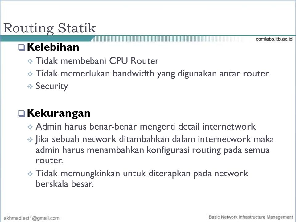 R1(config)#ip route network [mask] {address | interface}[distance] [permanent] Konfigurasi Routing Statik root@bsd#route add –net network/prefix nexthop