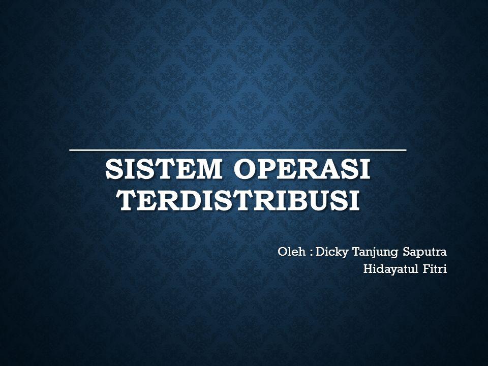 BAB I _______________________ SISTEM OPERASI TERDISTRIBUSI Oleh : Dicky Tanjung Saputra Hidayatul Fitri