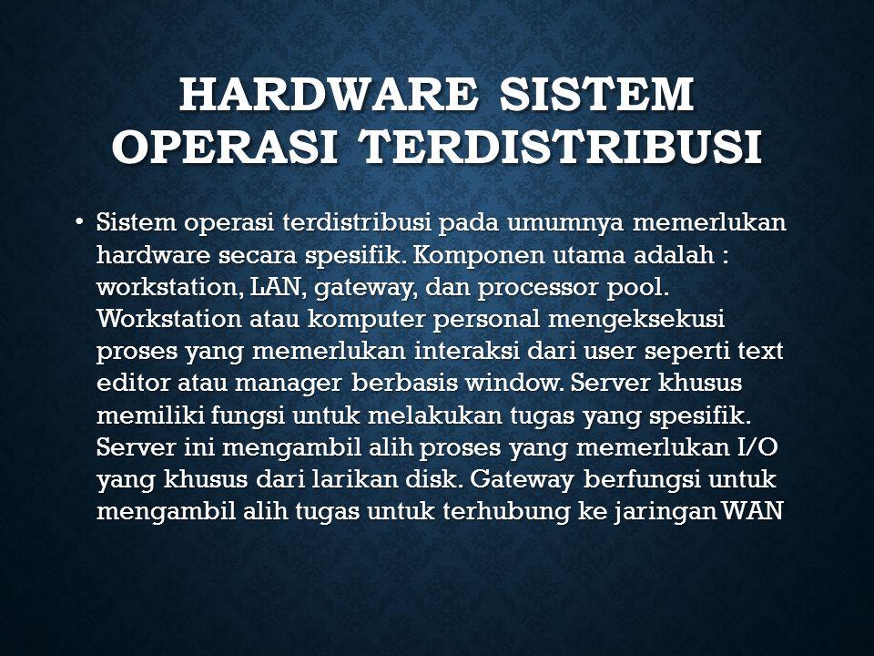 HARDWARE SISTEM OPERASI TERDISTRIBUSI Sistem operasi terdistribusi pada umumnya memerlukan hardware secara spesifik. Komponen utama adalah : workstati