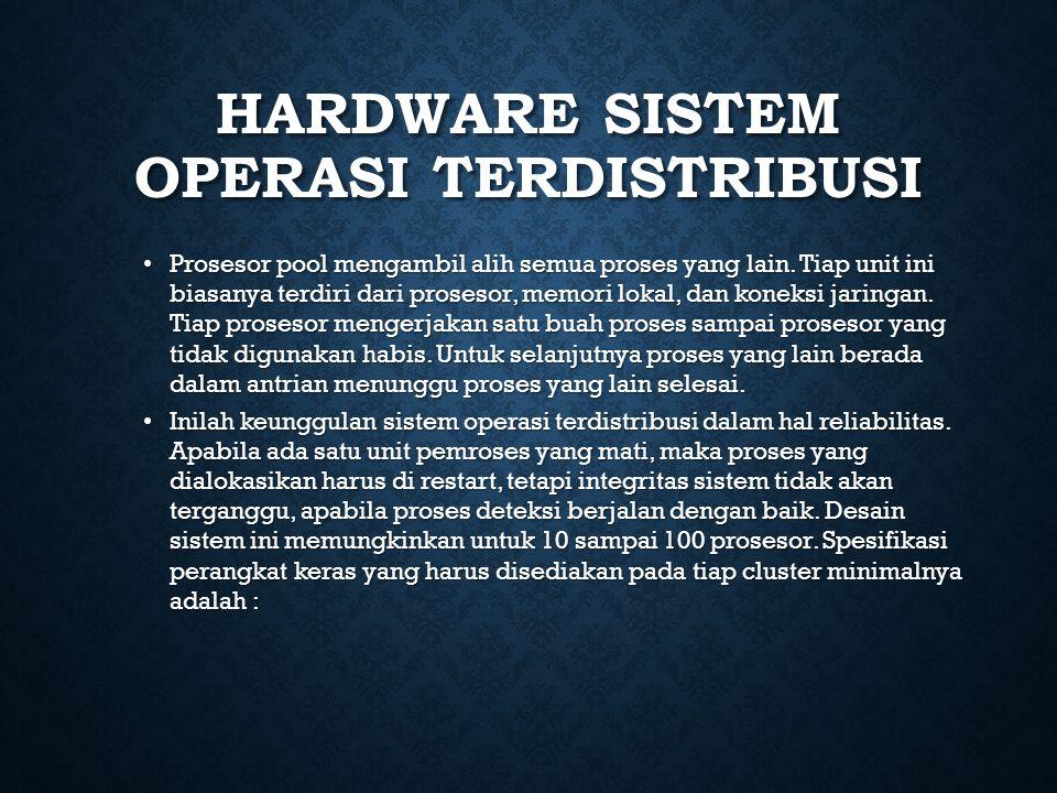 HARDWARE SISTEM OPERASI TERDISTRIBUSI Prosesor pool mengambil alih semua proses yang lain. Tiap unit ini biasanya terdiri dari prosesor, memori lokal,