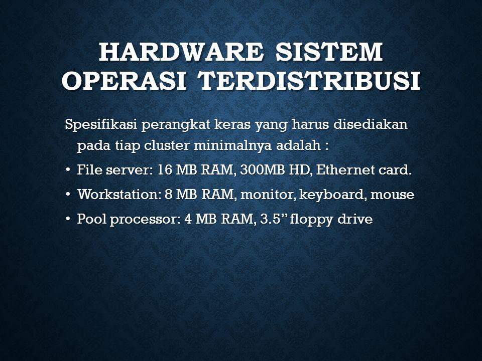 HARDWARE SISTEM OPERASI TERDISTRIBUSI Spesifikasi perangkat keras yang harus disediakan pada tiap cluster minimalnya adalah : File server: 16 MB RAM,