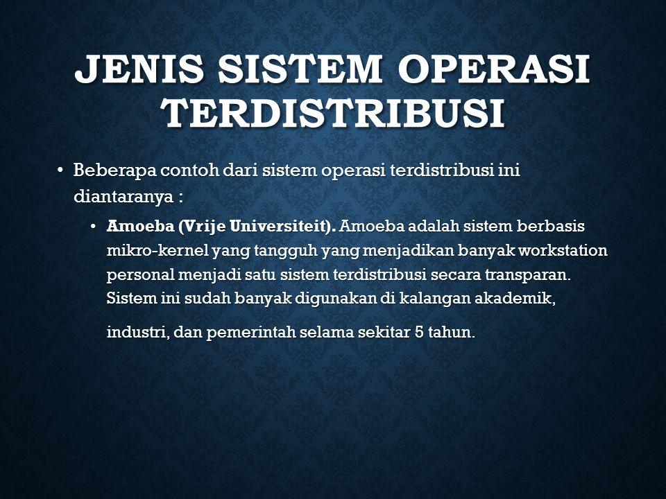 JENIS SISTEM OPERASI TERDISTRIBUSI Beberapa contoh dari sistem operasi terdistribusi ini diantaranya : Beberapa contoh dari sistem operasi terdistribu