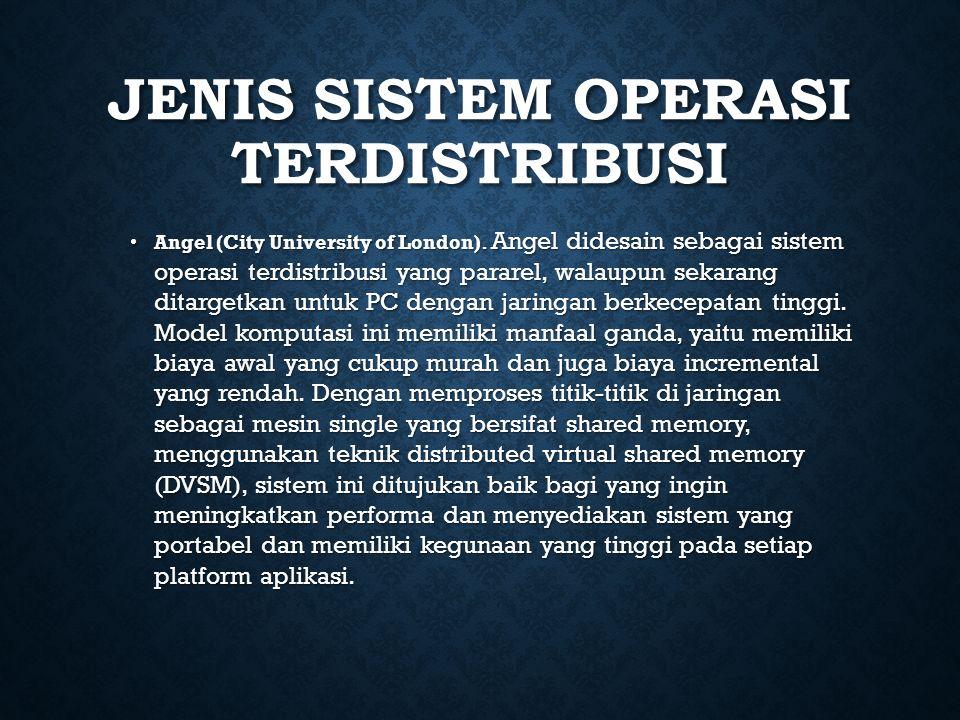 JENIS SISTEM OPERASI TERDISTRIBUSI Angel (City University of London). Angel didesain sebagai sistem operasi terdistribusi yang pararel, walaupun sekar