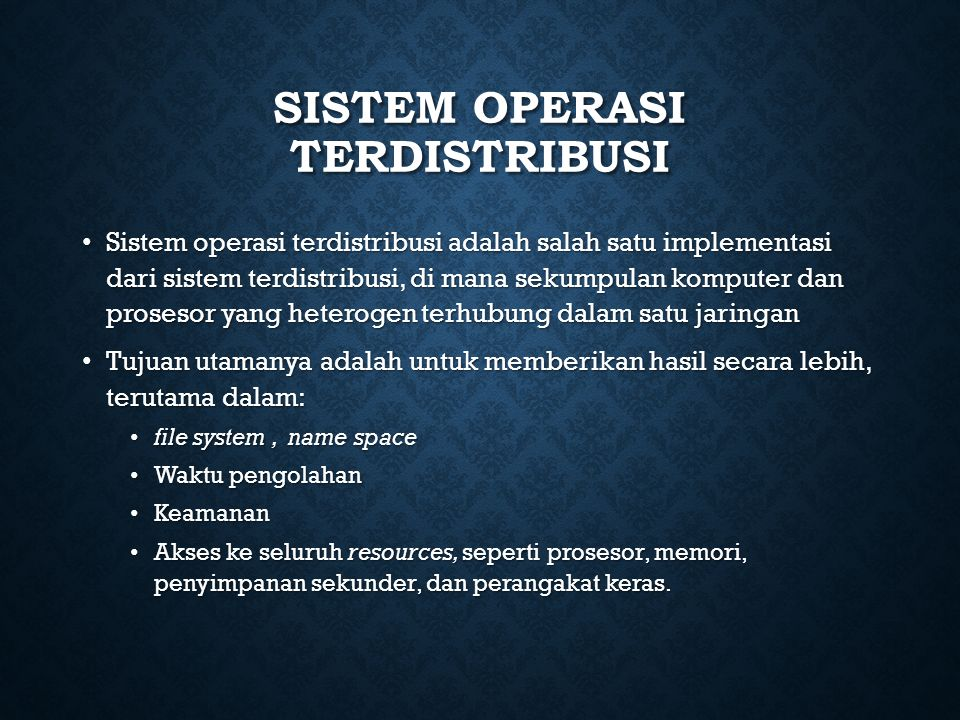 SISTEM OPERASI TERDISTRIBUSI Sistem operasi terdistribusi adalah salah satu implementasi dari sistem terdistribusi, di mana sekumpulan komputer dan pr