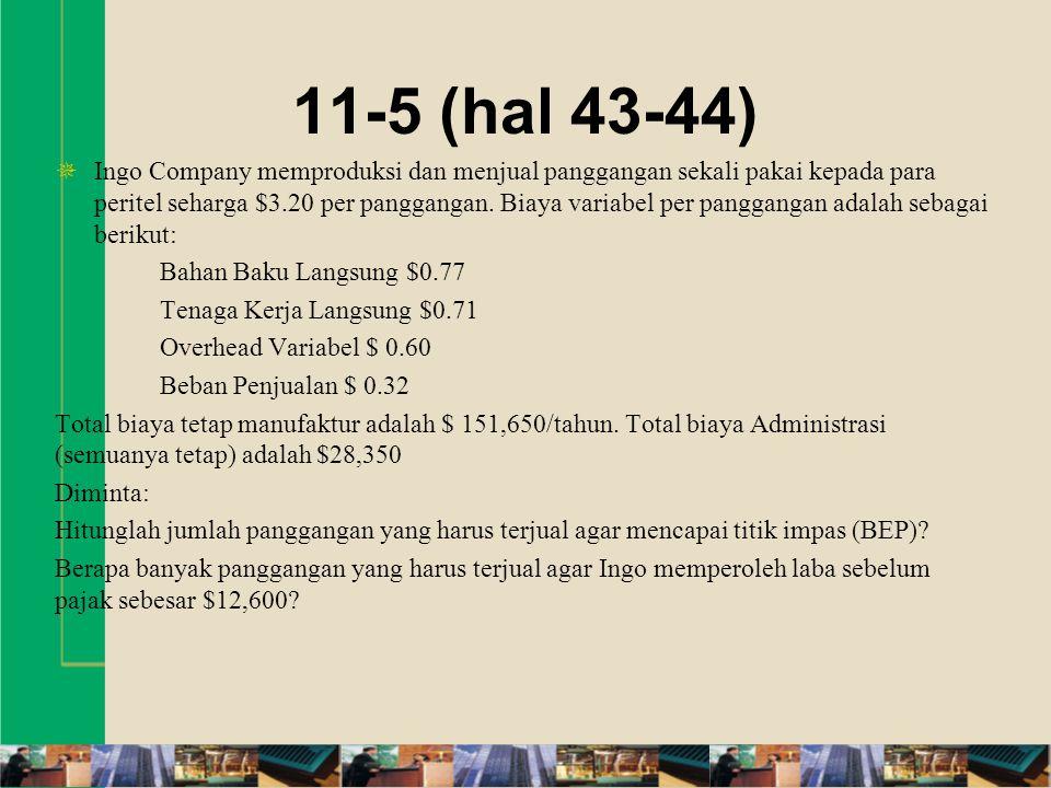 11-5 (hal 43-44)  Ingo Company memproduksi dan menjual panggangan sekali pakai kepada para peritel seharga $3.20 per panggangan. Biaya variabel per p
