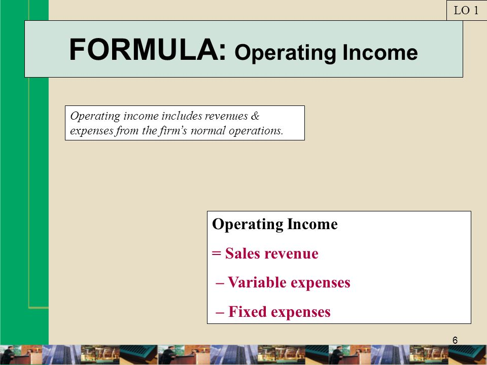 7 NET INCOME: Definition Is operating income minus income taxes. LO 1