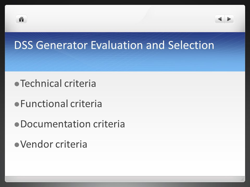 DSS Generator Evaluation and Selection Technical criteria Functional criteria Documentation criteria Vendor criteria