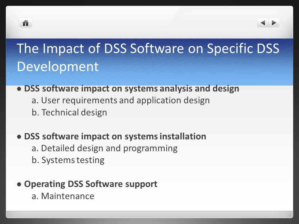 The Impact of DSS Software on Specific DSS Development DSS software impact on systems analysis and design a. User requirements and application design