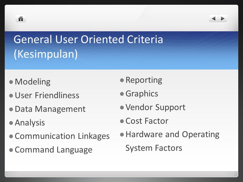 General User Oriented Criteria (Kesimpulan) Modeling User Friendliness Data Management Analysis Communication Linkages Command Language Reporting Graphics Vendor Support Cost Factor Hardware and Operating System Factors