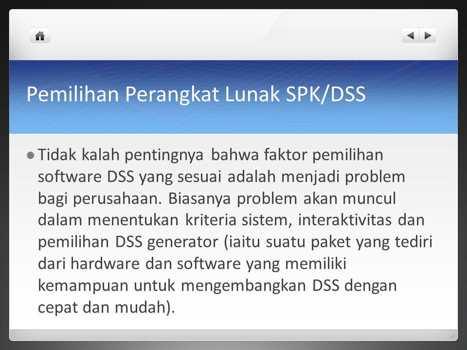 Pemilihan Perangkat Lunak SPK/DSS Tidak kalah pentingnya bahwa faktor pemilihan software DSS yang sesuai adalah menjadi problem bagi perusahaan. Biasa
