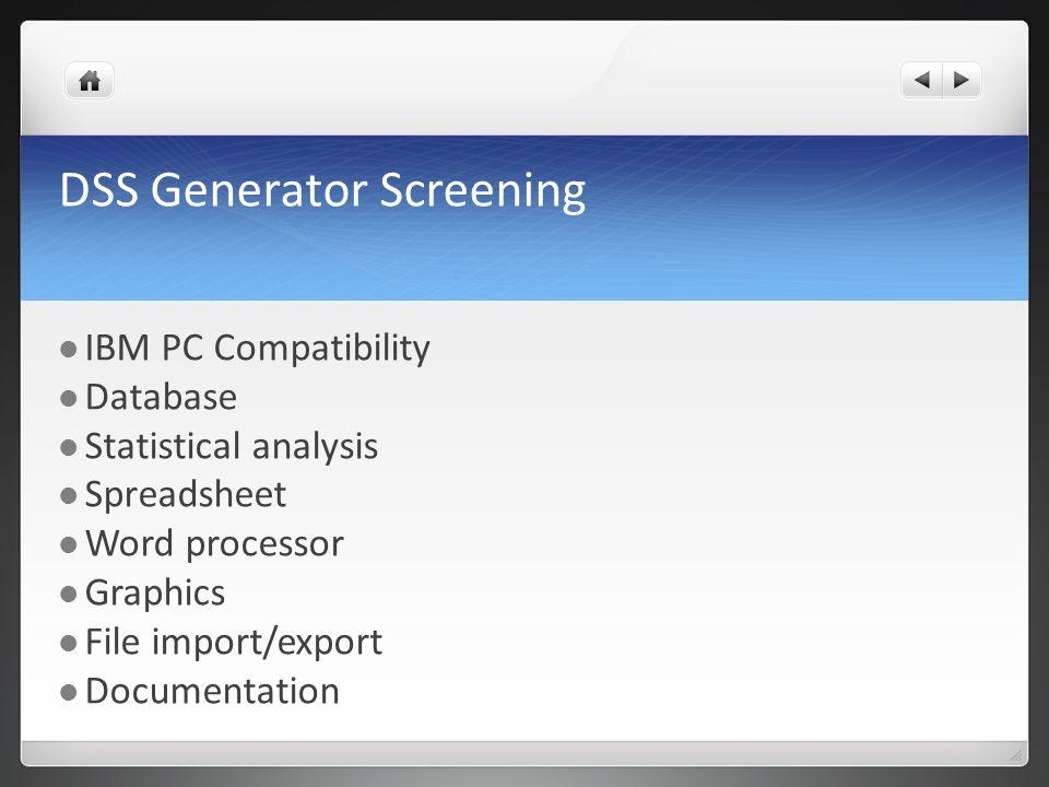 DSS Generator Screening IBM PC Compatibility Database Statistical analysis Spreadsheet Word processor Graphics File import/export Documentation