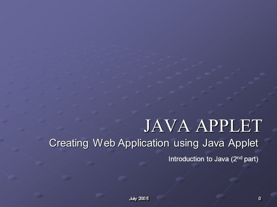 JAVA APPLET Creating Web Application using Java Applet Introduction to Java (2 nd part)