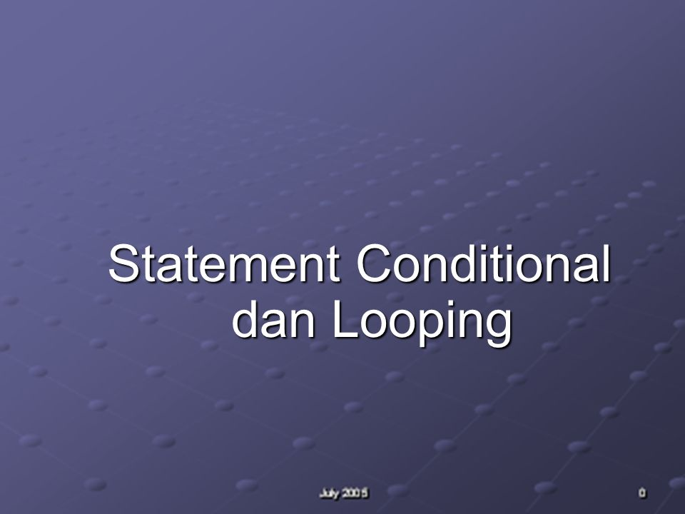 Statement Conditional dan Looping