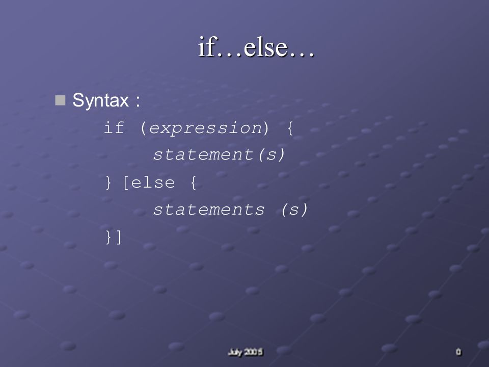 if…else… Syntax : if (expression) { statement(s) } [else { statements (s) }]